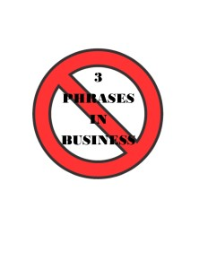 3 Banned Phrases in Business