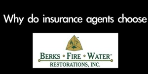 Why do insurance agents choose Berks Fire Water Restorations?